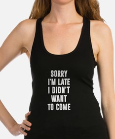 Sorry I'm late... Funny Racerback Tank Top