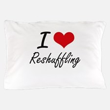 I Love Reshuffling Pillow Case