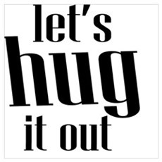 Let's Hug it Out Poster