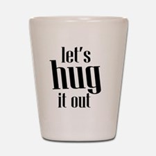 Let's Hug it Out Shot Glass