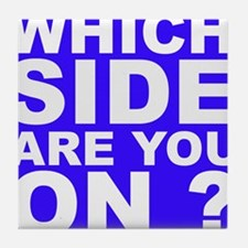 Which Side Are You On Tile Coaster
