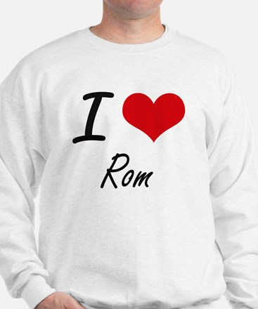 I Love Rom Sweatshirt