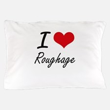 I Love Roughage Pillow Case