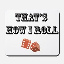 That's How I Roll (dice) Mousepad