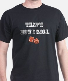 That's How I Roll (dice) T-Shirt