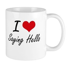 I Love Saying Hello Mugs