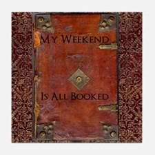 My Weekend is Booked Tile Coaster