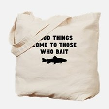 Good Things Come To Those Who Bait Tote Bag