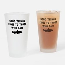 Good Things Come To Those Who Bait Drinking Glass