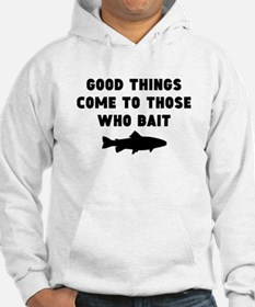 Good Things Come To Those Who Bait Hoodie