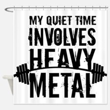 My Quiet Time Involves Heavy Metal Shower Curtain