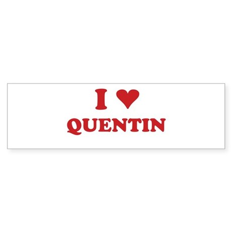 I LOVE QUENTIN Bumper Sticker