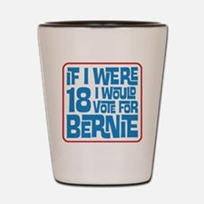 If I Were 18 I'd Vote for Bernie Shot Glass