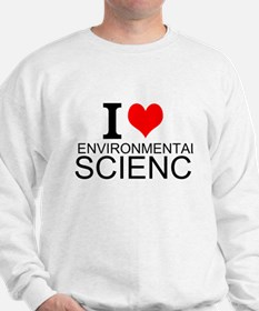 I Love Environmental Science Sweatshirt