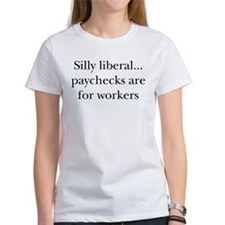 Silly Liberal, Paychecks are Tee