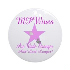 mp wives are made stronger to Ornament (Round)
