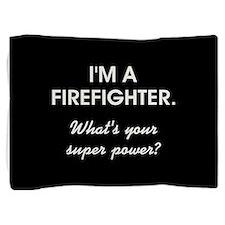 I'M A FIREFIGHTER Pillow Sham