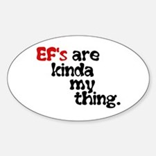 Ef's Are Kinda My Thing Decal
