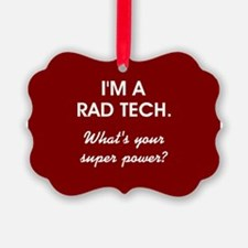 I'M A RAD TECH.... Ornament
