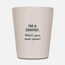 I'M A DENTIST... Shot Glass