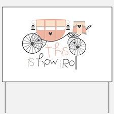 How I Roll Yard Sign