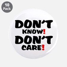 """DONT KNOW! - DONT CARE! 3.5"""" Button (10 pack)"""