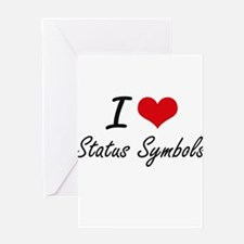 I love Status Symbols Greeting Cards