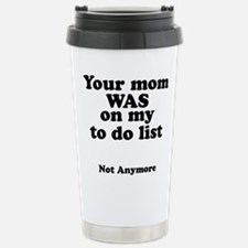 Your mom was on my to d Travel Mug