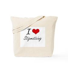 I love Stigmatizing Tote Bag