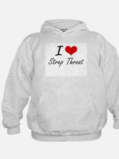 I love Strep Throat Hoodie