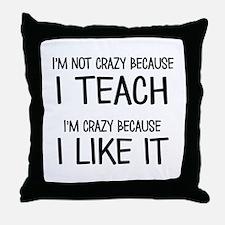 I'm not crazy Throw Pillow