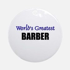 Worlds Greatest BARBER Ornament (Round)