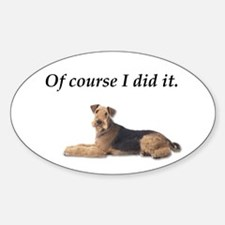 Of Course I did it Airedale Terrier Decal