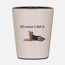 Of Course I did it Airedale Terrier Shot Glass