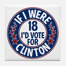 If I were 18, I'd Vote for Clinton Tile Coaster
