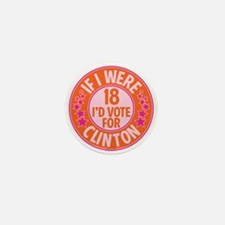 If I were 18, I'd Vote for Clinton Mini Button