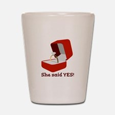 She Said Yes Shot Glass