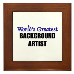 Worlds Greatest BACKGROUND ARTIST Framed Tile