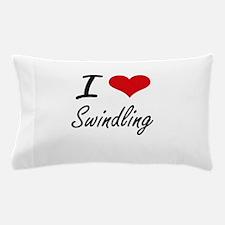 I love Swindling Pillow Case