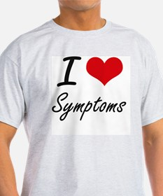 I love Symptoms T-Shirt