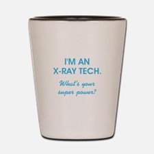 I'M AN X-RAY TECH... Shot Glass