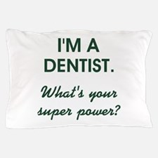 I'M A DENTIST... Pillow Case