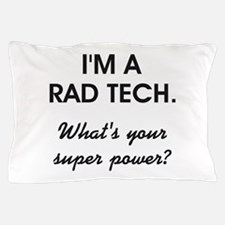 I'M A RAD TECH.... Pillow Case