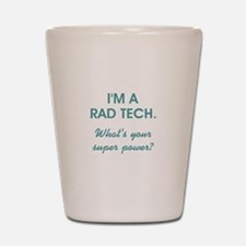 I'M A RAD TECH.... Shot Glass