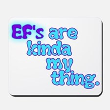 Ef's Are Kinda My Thing Mousepad