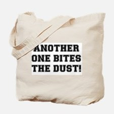 ANOTHER ONE BITES THE DUST:- Tote Bag