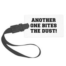 ANOTHER ONE BITES THE DUST:- Luggage Tag