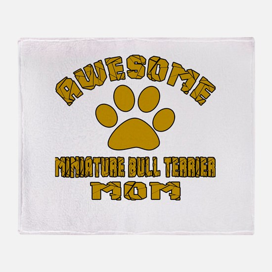 Awesome Miniature Bull Terrier Mom D Throw Blanket