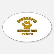Awesome Miniature Bull Terrier Mom Sticker (Oval)
