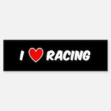 I LOVE RACING Bumper Bumper Bumper Sticker